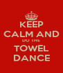 KEEP CALM AND DO THE TOWEL DANCE - Personalised Poster A4 size
