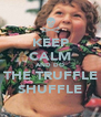 KEEP CALM AND DO THE TRUFFLE SHUFFLE - Personalised Poster A4 size