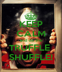 KEEP CALM and do the TRUFFLE  SHUFFLE! - Personalised Poster A4 size