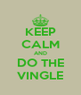 KEEP CALM AND DO THE VINGLE - Personalised Poster A4 size