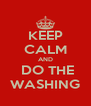 KEEP CALM AND  DO THE WASHING - Personalised Poster A4 size