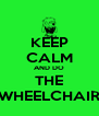 KEEP CALM AND DO THE WHEELCHAIR - Personalised Poster A4 size