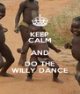 KEEP CALM AND DO THE WILLY DANCE - Personalised Poster A4 size
