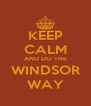 KEEP CALM AND DO THE WINDSOR WAY - Personalised Poster A4 size