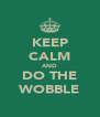 KEEP CALM AND DO THE WOBBLE - Personalised Poster A4 size