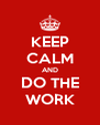 KEEP CALM AND DO THE WORK - Personalised Poster A4 size