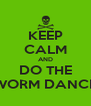 KEEP CALM AND DO THE WORM DANCE - Personalised Poster A4 size