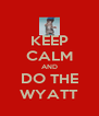 KEEP CALM AND DO THE WYATT - Personalised Poster A4 size