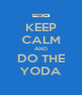 KEEP CALM AND DO THE YODA - Personalised Poster A4 size