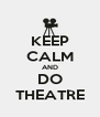 KEEP CALM AND DO THEATRE - Personalised Poster A4 size