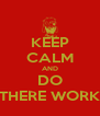 KEEP CALM AND DO THERE WORK - Personalised Poster A4 size