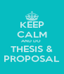 KEEP CALM AND DO  THESIS & PROPOSAL - Personalised Poster A4 size