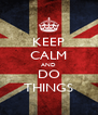 KEEP CALM AND DO THINGS - Personalised Poster A4 size