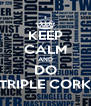 KEEP CALM AND DO TRIPLE CORK - Personalised Poster A4 size