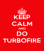 KEEP CALM AND DO TURBOFIRE - Personalised Poster A4 size
