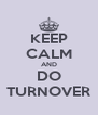 KEEP CALM AND DO TURNOVER - Personalised Poster A4 size