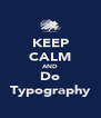 KEEP CALM AND Do Typography - Personalised Poster A4 size
