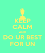 KEEP CALM AND DO UR BEST FOR UN - Personalised Poster A4 size
