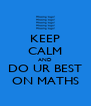 KEEP CALM AND DO UR BEST ON MATHS - Personalised Poster A4 size