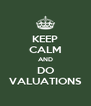 KEEP CALM AND DO VALUATIONS - Personalised Poster A4 size