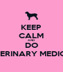 KEEP CALM AND DO VETERINARY MEDICINE - Personalised Poster A4 size