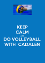 KEEP CALM AND DO VOLLEYBALL WITH  CADALEN - Personalised Poster A4 size