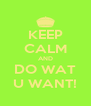 KEEP CALM AND DO WAT U WANT! - Personalised Poster A4 size