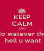 KEEP CALM AND do watever the  hell u want - Personalised Poster A4 size