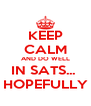 KEEP CALM AND DO WELL IN SATS...  HOPEFULLY - Personalised Poster A4 size