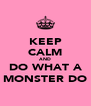 KEEP CALM AND DO WHAT A MONSTER DO - Personalised Poster A4 size