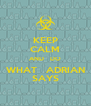 KEEP CALM AND   DO WHAT   ADRIAN SAYS - Personalised Poster A4 size