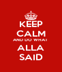 KEEP CALM AND DO WHAT  ALLA SAID - Personalised Poster A4 size