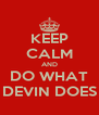 KEEP CALM AND DO WHAT DEVIN DOES - Personalised Poster A4 size