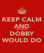 KEEP CALM AND DO WHAT DOBBY WOULD DO - Personalised Poster A4 size