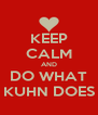 KEEP CALM AND DO WHAT KUHN DOES - Personalised Poster A4 size