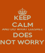 KEEP CALM AND DO WHAT LEESHEZ DOES NOT WORRY - Personalised Poster A4 size