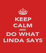 KEEP CALM AND DO WHAT LINDA SAYS - Personalised Poster A4 size