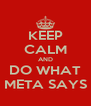 KEEP CALM AND DO WHAT META SAYS - Personalised Poster A4 size