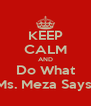 KEEP CALM AND Do What Ms. Meza Says! - Personalised Poster A4 size