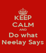 KEEP CALM AND Do what Neelay Says - Personalised Poster A4 size