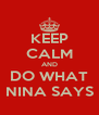 KEEP CALM AND DO WHAT NINA SAYS - Personalised Poster A4 size