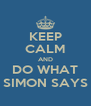 KEEP CALM AND DO WHAT SIMON SAYS - Personalised Poster A4 size