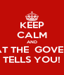 KEEP CALM AND DO WHAT THE  GOVERNMENT TELLS YOU! - Personalised Poster A4 size