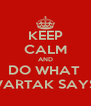 KEEP CALM AND DO WHAT  VARTAK SAYS - Personalised Poster A4 size