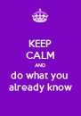 KEEP CALM AND do what you  already know - Personalised Poster A4 size