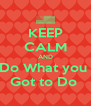 KEEP CALM AND Do What you  Got to Do  - Personalised Poster A4 size