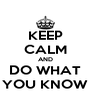 KEEP CALM AND DO WHAT YOU KNOW - Personalised Poster A4 size