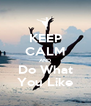 KEEP CALM AND Do What You Like - Personalised Poster A4 size