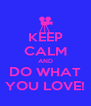 KEEP CALM AND DO WHAT YOU LOVE! - Personalised Poster A4 size