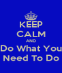 KEEP CALM AND Do What You Need To Do - Personalised Poster A4 size